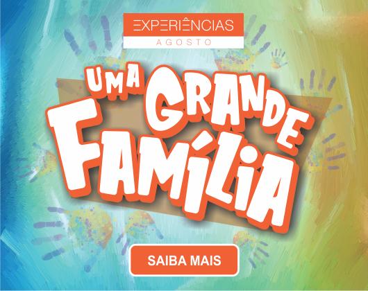 Experiência – Uma Grande Família
